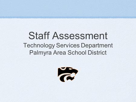 Staff Assessment Technology Services Department Palmyra Area School District.