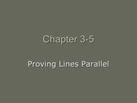 Chapter 3-5 Proving Lines Parallel. Lesson 3-5 Ideas/Vocabulary Recognize angle conditions that occur with parallel lines. Prove that two lines are parallel.