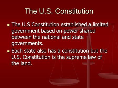 The U.S. Constitution The U.S Constitution established a limited government based on power shared between the national and state governments. The U.S Constitution.