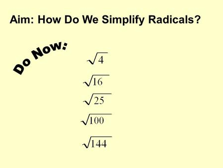 Aim: How Do We Simplify Radicals? . The entire expression, including the radical sign and radicand, is called the radical expression. radicand. radical.