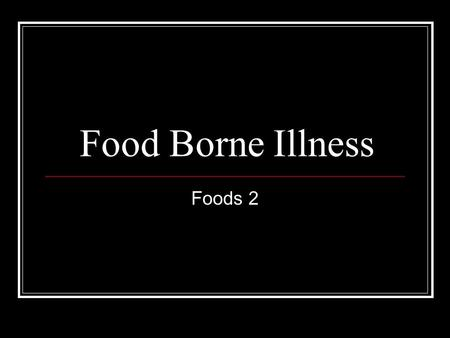 Food Borne Illness Foods 2. Estimates Food Borne Illness Each Year in the United States 76 million people become ill 5,000 people die.