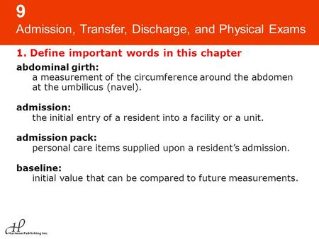 9 Admission, Transfer, Discharge, and Physical Exams 1. Define important words in this chapter abdominal girth: a measurement of the circumference around.
