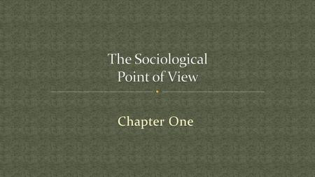 Chapter One. To better understand human society, sociologists study how humans interact with each other. 2.