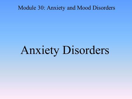 Module 30: Anxiety and Mood Disorders