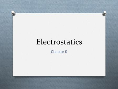 Electrostatics Chapter 9. 9.2 The Electrical Nature of Matter O Rubbing items together does not create electrical charges. The charges were already there!