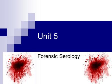 Unit 5 Forensic Serology. Blood and Forensics Karl Landsteiner in 1901 discovered that not all human blood was the same He came up with a classification.