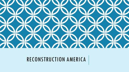 "RECONSTRUCTION AMERICA. RECONSTRUCTION: AN INTRODUCTION What is ""Reconstruction?"" What challenges would exist?"