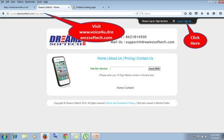 Visit www.voice4u.dre amzsoftech.com Click Here. Type the User name Type the password Click Login First time user Click Sign Up.