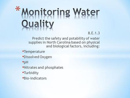 8.E.1.3 Predict the safety and potability of water supplies in North Carolina based on physical and biological factors, including: Temperature Dissolved.