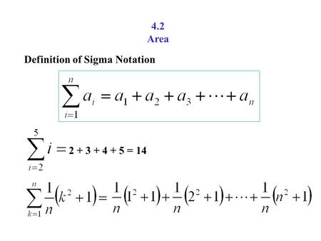 4.2 Area Definition of Sigma Notation 2 + 3 + 4 + 5 = 14.