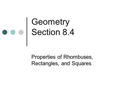 Geometry Section 8.4 Properties of Rhombuses, Rectangles, and Squares.