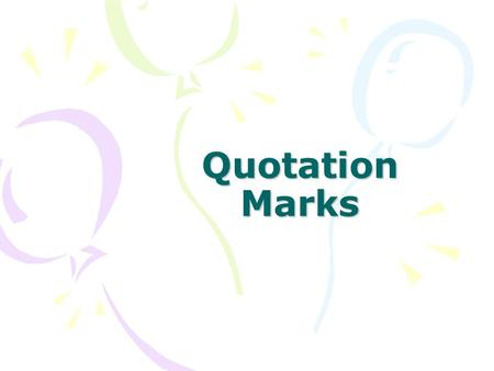 "Quotation Marks. What is a Quotation Mark? Quotation marks("" "") are used to set off material that represents quoted or spoken language."