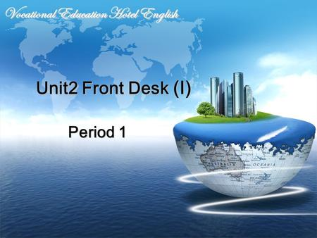 Unit2 Front Desk (I) Vocational Education Hotel English Period 1.