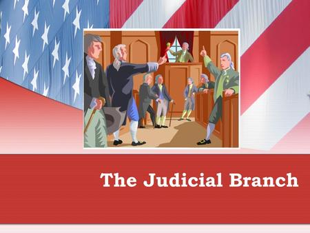 The Judicial Branch. Essential Question How would you describe the structure and roles of the Judicial Branch?