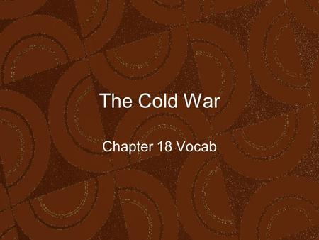 The Cold War Chapter 18 Vocab. 2/28/2016copyright 2006 www.brainybetty.com; All Rights Reserved. 2 Cold War An area of confrontation and competition between.