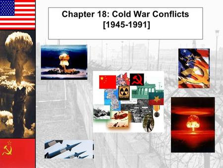 Chapter 18: Cold War Conflicts [1945-1991] We Didn't Start the Fire.