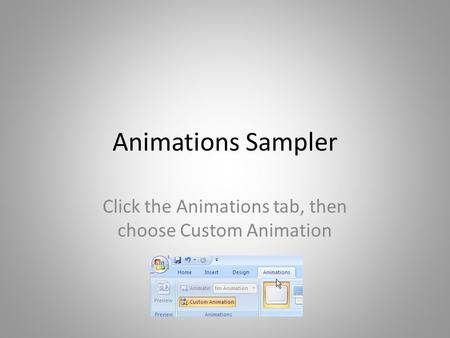 Animations Sampler Click the Animations tab, then choose Custom Animation.
