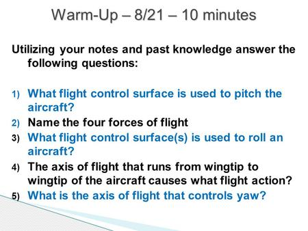 Utilizing your notes and past knowledge answer the following questions: 1) What flight control surface is used to pitch the aircraft? 2) Name the four.