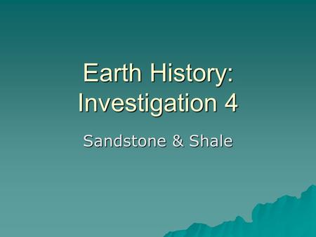 Earth History: Investigation 4 Sandstone & Shale.