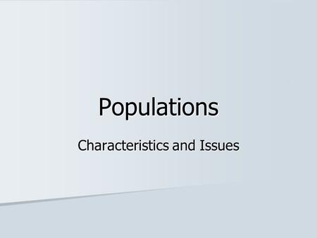 Populations Characteristics and Issues. Population Characteristics A population is a group of individuals of the same species inhabiting the same area.