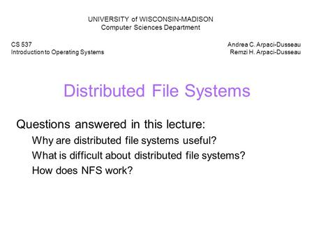 Distributed File Systems Questions answered in this lecture: Why are distributed file systems useful? What is difficult about distributed file systems?