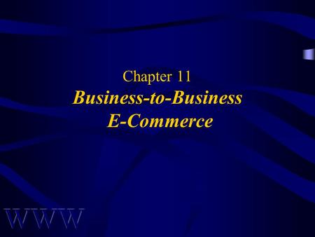 Chapter 11 Business-to-Business E-Commerce. Awad –Electronic Commerce 2/e © 2004 Pearson Prentice Hall 2 OBJECTIVES What is B2B E-Commerce? B2B Models.