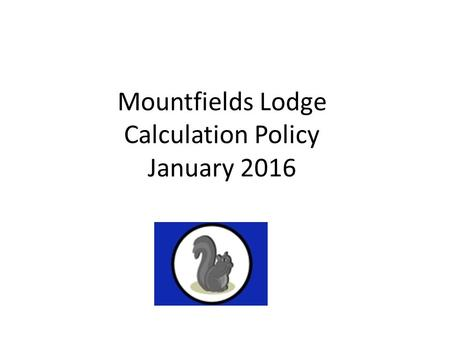 Mountfields Lodge Calculation Policy January 2016.