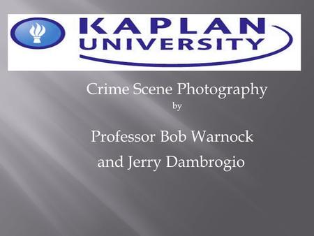 Crime Scene Photography by Professor Bob Warnock and Jerry Dambrogio.