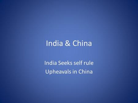 India & China India Seeks self rule Upheavals in China.
