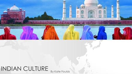INDIAN CULTURE By Kate Foulds. India is among some of the world's oldest countries and with a population of over 1.2 billion people India is currently.
