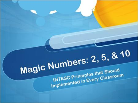 Magic Numbers: 2, 5, & 10 INTASC Principles that Should Implemented in Every Classroom.