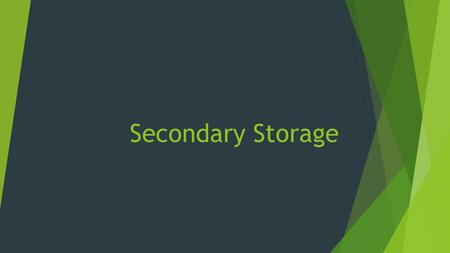Secondary Storage. WHAT IS SECONDARY STORAGE  SECONDARY STORAGE IS THE STORAGE THAT IS NON- VOLATILE. RAM IS VOLATILE AND SHORT TERM AND FORGETS EVERYTHING.