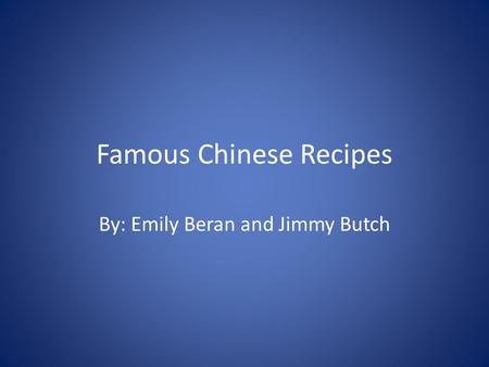 Famous Chinese Recipes By: Emily Beran and Jimmy Butch.