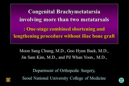 Congenital Brachymetatarsia involving more than two metatarsals : One-stage combined shortening and lengthening procedure without iliac bone graft Moon.