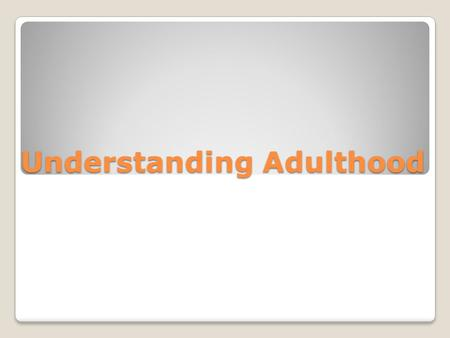 Understanding Adulthood. Defining Adulthood In Australia adulthood is defined from 18 years of age onwards and is often seen as the time when a person.