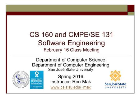 CS 160 and CMPE/SE 131 Software Engineering February 16 Class Meeting Department of Computer Science Department of Computer Engineering San José State.