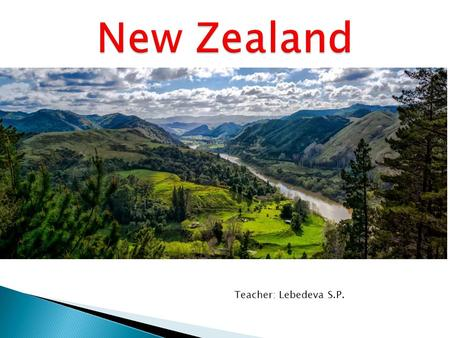 Teacher: Lebedeva S.P.. <strong>New</strong> <strong>Zealand</strong> is an island nation, situated between the Equator <strong>and</strong> the South Pole in the southern Pacific Ocean. It is situated.