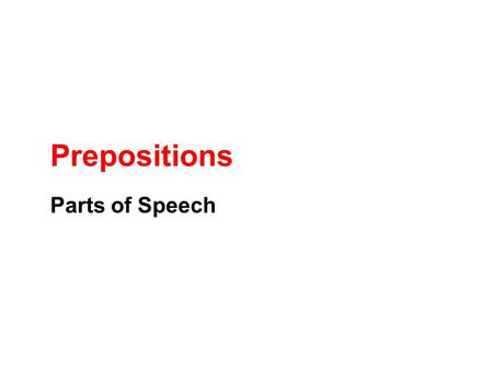 Prepositions Parts of Speech. What Are Prepositions? Prepositions show location in time or space. They also show relationships between nouns. Examples.