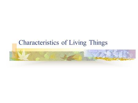Characteristics of Living Things. Biology is the Study of Life Biologists study the interactions of life.