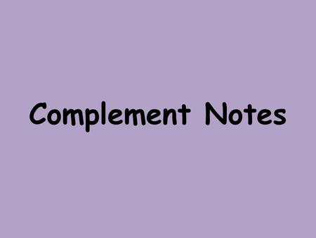 Complement Notes. Introduction to Complements Sometimes just a subject and a verb by themselves will express a complete thought. Examples: Rain fell.