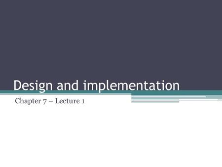 Design and implementation Chapter 7 – Lecture 1. Design and implementation Software design and implementation is the stage in the software engineering.