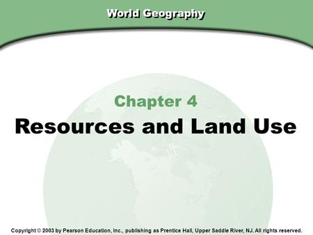 Resources and Land Use Chapter 4 World Geography