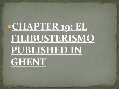CHAPTER 19: EL  FILIBUSTERISMO  PUBLISHED IN  GHENT