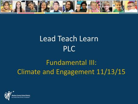 Lead Teach Learn PLC Fundamental III: Climate and Engagement 11/13/15.