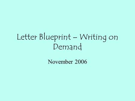 Letter Blueprint – Writing on Demand November 2006.
