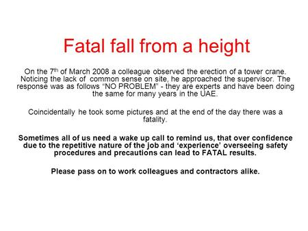 Fatal fall from a height On the 7 th of March 2008 a colleague observed the erection of a tower crane. Noticing the lack of common sense on site, he approached.