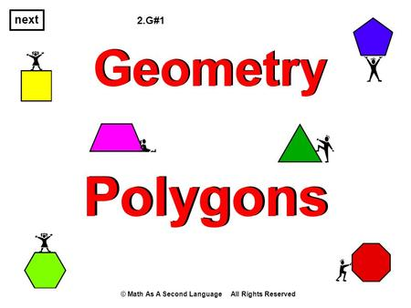 Geometry Polygons next © Math As A Second Language All Rights Reserved 2.G#1.