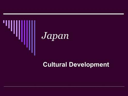 Japan Cultural Development. Influence of Culture Japanese cultural development was influenced by proximity to China.