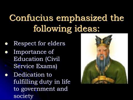 Confucius emphasized the following ideas: Respect for elders Respect for elders Importance of Education (Civil Service Exams) Importance of Education (Civil.