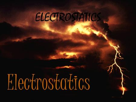 Electrostatics ELECTROSTATICS. History J.J. Thomson – discovered negatively charged particles which he called electrons Ernest Rutherford – discovered.